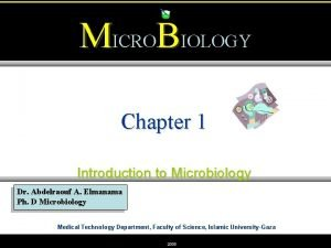 MICROBIOLOGY Chapter 1 Introduction to Microbiology Dr Abdelraouf