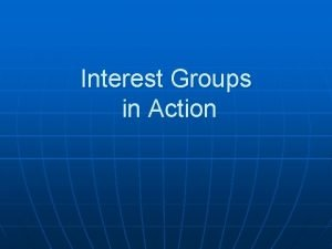 Interest Groups in Action Activities of Interest Groups