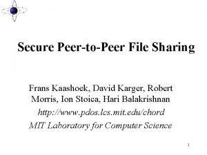 Secure PeertoPeer File Sharing Frans Kaashoek David Karger