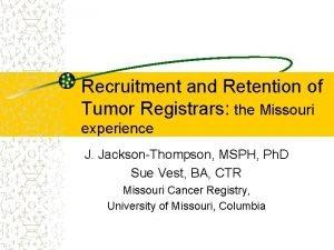 Recruitment and Retention of Tumor Registrars the Missouri