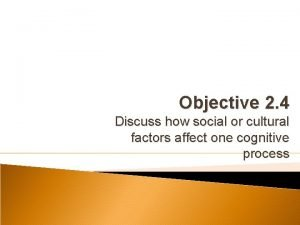 Objective 2 4 Discuss how social or cultural
