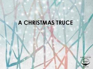 A CHRISTMAS TRUCE Scene 1 Christmas Eve 2014