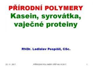 PRODN POLYMERY Kasein syrovtka vajen proteiny RNDr Ladislav