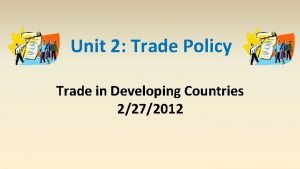 Unit 2 Trade Policy Trade in Developing Countries