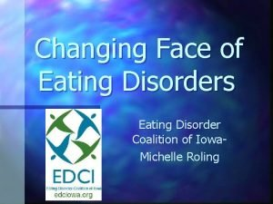 Changing Face of Eating Disorders Eating Disorder Coalition