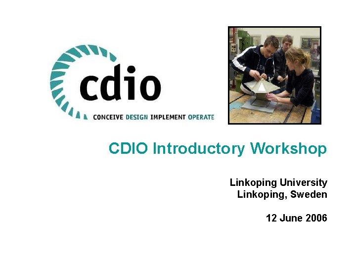 CDIO Introductory Workshop Linkoping University Linkoping Sweden 12