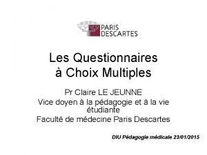 Les Questionnaires Choix Multiples Pr Claire LE JEUNNE