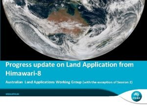 Progress update on Land Application from Himawari8 Australian