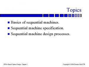 Topics Basics of sequential machines n Sequential machine