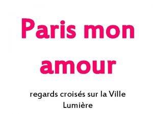 Paris mon amour regards croiss sur la Ville