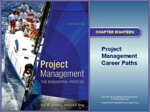 CHAPTER EIGHTEEN Project Management Career Paths Copyright 2014