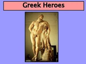Greek Heroes The Ideal Greek Hero We use