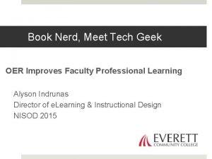 Book Nerd Meet Tech Geek OER Improves Faculty