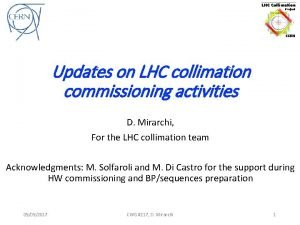 Updates on LHC collimation commissioning activities D Mirarchi