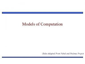 Models of Computation Slides Adapted From Vahid and