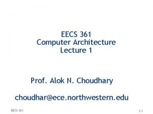 EECS 361 Computer Architecture Lecture 1 Prof Alok
