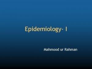 Epidemiology I Mahmood ur Rahman Definition of Epidemiology