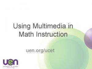 Using Multimedia in Math Instruction uen orgucet NETWORK