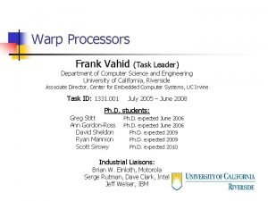 Warp Processors Frank Vahid Task Leader Department of