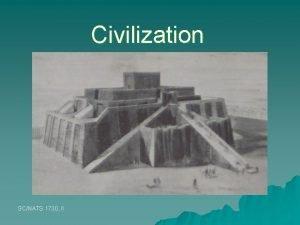 Civilization SCNATS 1730 II Civilization Requires Organization u