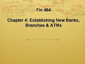 Fin 464 Chapter 4 Establishing New Banks Branches