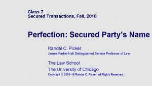 Class 7 Secured Transactions Fall 2018 Perfection Secured