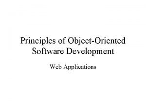 Principles of ObjectOriented Software Development Web Applications Web