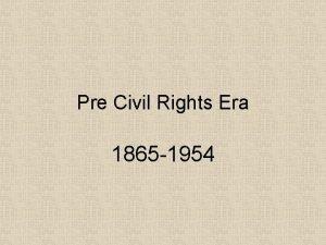 Pre Civil Rights Era 1865 1954 1863 In