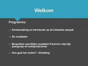 Welkom Programma Kennismaking en introductie op de IJslandse