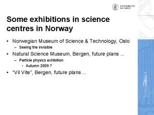 Some exhibitions in science centres in Norway Norwegian