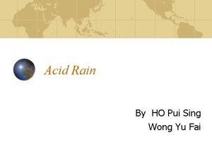 Acid Rain By HO Pui Sing Wong Yu