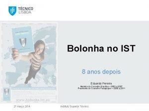 Bolonha no IST 8 anos depois Eduardo Pereira