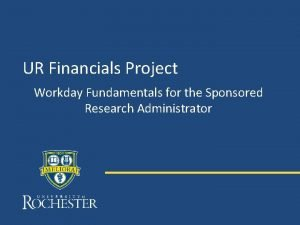 UR Financials Project Workday Fundamentals for the Sponsored