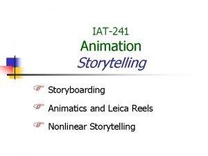 IAT241 Animation Storytelling Storyboarding Animatics and Leica Reels
