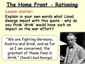 The Home Front Rationing Lesson starter Explain in