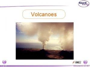 Volcanoes 1 of 25 Boardworks Ltd 2003 Teachers
