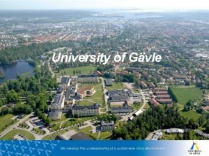 University of Gvle Established 1977 Over 15 000