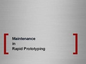 Maintenance in Rapid Prototyping Maintenance http en wikipedia