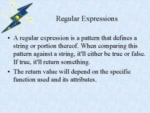 Regular Expressions A regular expression is a pattern