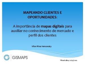 MAPEANDO CLIENTES E OPORTUNIDADES A importncia de mapas