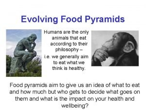 Evolving Food Pyramids Humans are the only animals