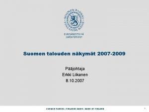 Suomen talouden nkymt 2007 2009 Pjohtaja Erkki Liikanen