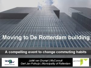 Moving to De Rotterdam building A compelling event