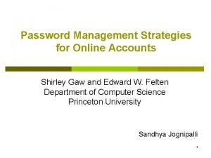 Password Management Strategies for Online Accounts Shirley Gaw