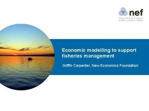 Economic modelling to support fisheries management Griffin Carpenter