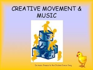 CREATIVE MOVEMENT MUSIC Do music freeze to the
