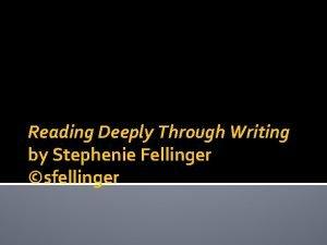 Reading Deeply Through Writing by Stephenie Fellinger sfellinger