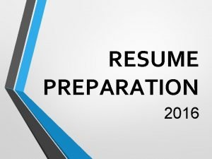 RESUME PREPARATION 2016 What Is A Resume Its