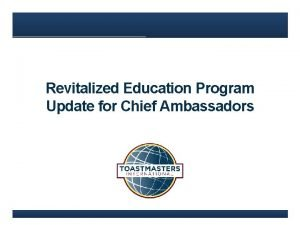 Revitalized Education Program Update for Chief Ambassadors Reality