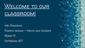 Welcome to our classroom Mr Ponterio Fourth Grade